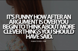Quote:It's funny how after an argument is over you... - Daily 4uq...