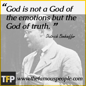 God is not a God of the emotions but the God of truth.