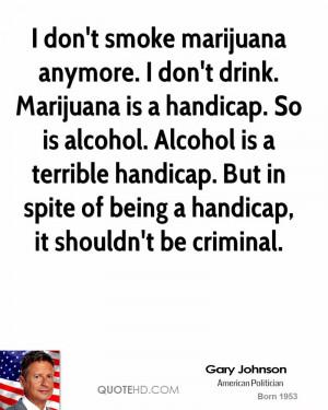 don't smoke marijuana anymore. I don't drink. Marijuana is a ...