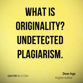 Dean Inge - What is originality? Undetected plagiarism.
