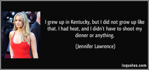 grew up in Kentucky, but I did not grow up like that. I had heat ...