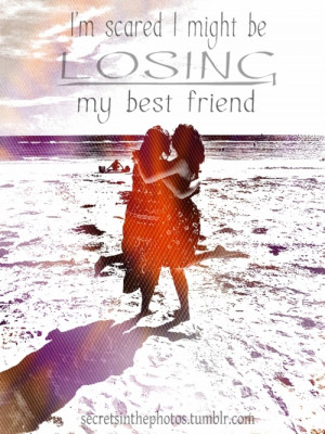 Losing My Best Friend Quotes Tumblr I might be losing my best