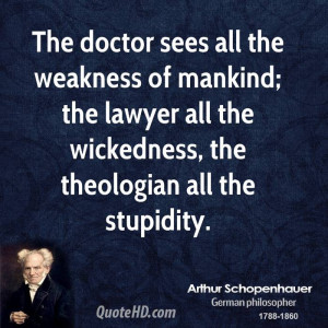 The doctor sees all the weakness of mankind; the lawyer all the ...