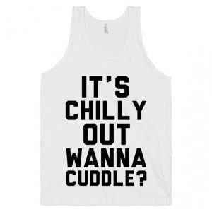 Its Chilly Out Wanna Cuddle Cute Quote Shirt by ProxyPrints, $22.00