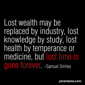 """Inspirational Quote of the day: Samuel Smiles """"Lost wealth may be ..."""