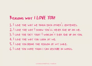 Reasons why I LOVE YOU!1. I love the way we finish each other's ...