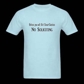 No Soliciting - Unless girl scout cookies - funny quote t shirt ~ 351