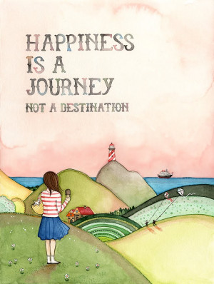 Happiness is a journey…not a destination.