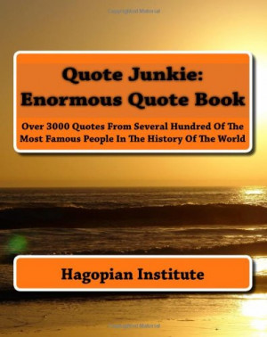 Quote Junkie: Enormous Quote Book: Over 3000 Quotes From Several ...