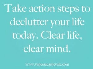 ... action steps to declutter your life today. Clear life, clear mind