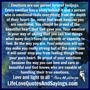 Emotions are our purest form of feelings. ..