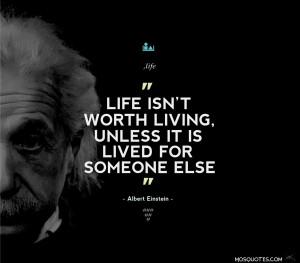 "Albert Einstein Life Quotes – ""Life isn't worth living, unless ..."