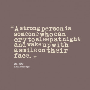 Quotes Picture: a strong person is someone who can cry to sleep at ...