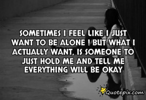 Sometimes I Feel Like I Just Want To Be Alone ! Bu..