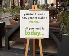 You don't need a new year to make a change… all you need is today.