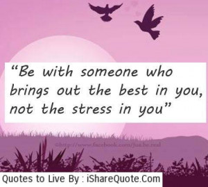 Be with someone who bring out the best…