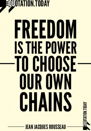 Jean Jacques Rousseau quotes. On Freedom