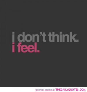 ... Dont-Think-I-Feel-Quote-Picture-Sad-Sayings . ← Previous Next