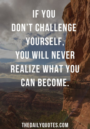 if-you-dont-challenge-yourself-motivational-daily-quotes-sayings ...