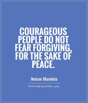 Nelson Mandela Quotes Peace Quotes Forgiving Quotes Courageous Quotes