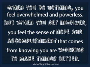 feel overwhelmed and powerless. But when you get involved, you feel ...