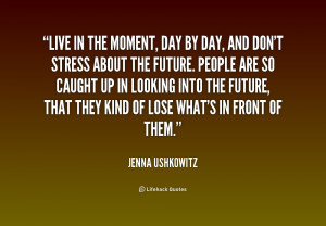 live quotes live in the moment quotes moment quotes
