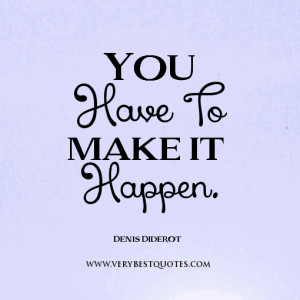 You have to make it happen quotes.