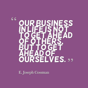 Joseph Cossman - 'Our business in life is not to get ahead of ...