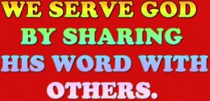 We Serve god by Sharing his Word with others – Bible Quote