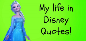 My Life in Disney Quotes!