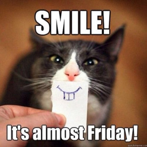 Smile it's almost Friday