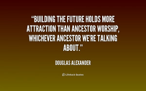 quote-Douglas-Alexander-building-the-future-holds-more-attraction-than ...