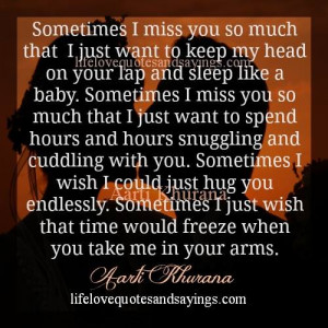 sometimes i miss you so much that i just want to keep my head on your ...
