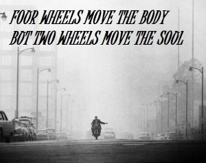 Four wheels move the body. Two wheels move the soul.