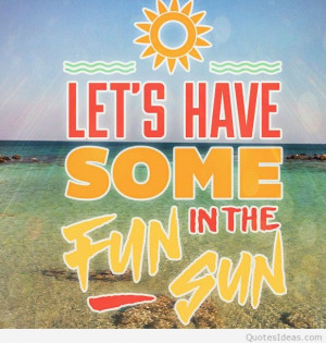 Have fun this summer with the sun quote