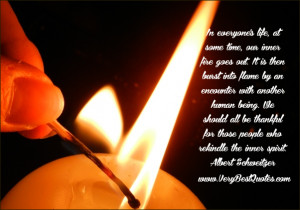 , at some time, our inner fire goes out. It is then burst into flame ...