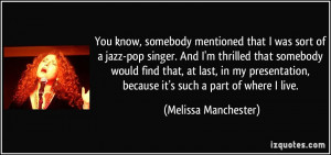 You know, somebody mentioned that I was sort of a jazz-pop singer. And ...