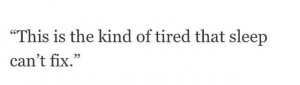 just tired.