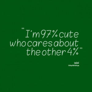 Quotes picture i m 97 cute who cares about the other 4