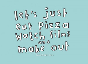 , love, love quotes, make out, movies, perfect, picture quotes, pizza ...