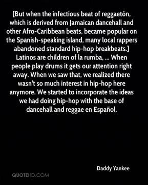 Daddy Yankee - [But when the infectious beat of reggaetón, which is ...