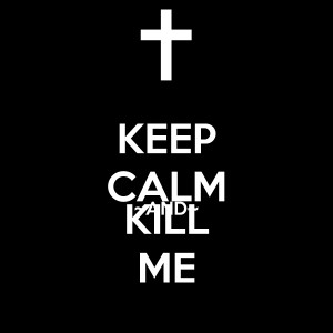 keep-calm-and-kill-me-469.png