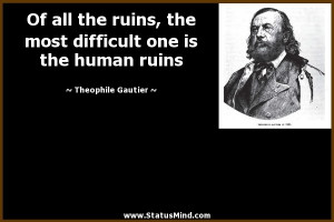 ... one is the human ruins - Theophile Gautier Quotes - StatusMind.com