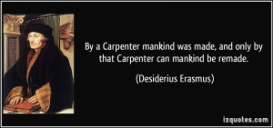 By a Carpenter mankind was made, and only by that Carpenter can ...