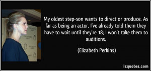 My oldest step-son wants to direct or produce. As far as being an ...