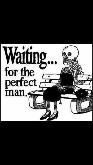 waiting for the perfect man funny quoteLaugh, Quotes, Perfect Man ...