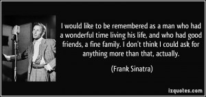 ... could ask for anything more than that, actually. - Frank Sinatra