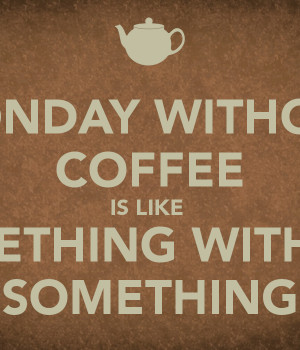monday-without-coffee-is-like-something-without-something.png