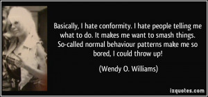 Basically, I hate conformity. I hate people telling me what to do. It ...