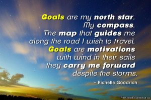 Goals are my north star. My compass. The map that guides me along the ...